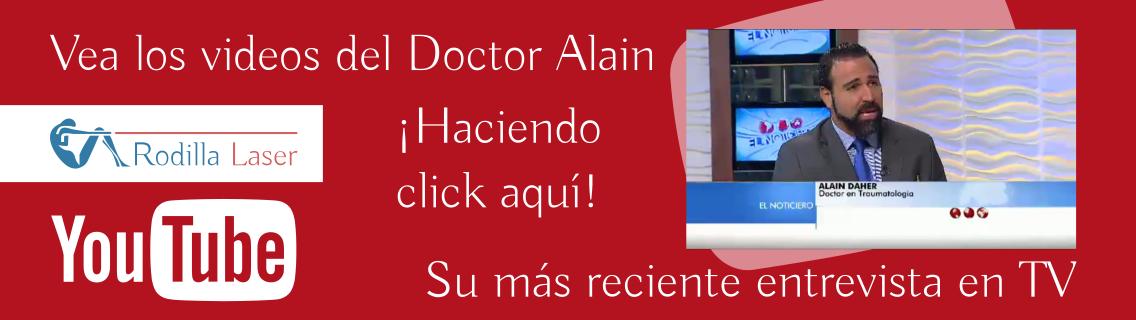 Vea los videos del Doctor Alain Daher - Rodilla Laser, Cirugía de Cadera, Rodilla y Espalda con Láser